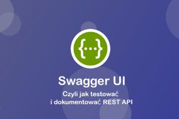 Swagger UI – Czyli jak testować i dokumentować REST API