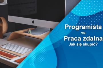 Programista vs Praca zdalna – jak się skupić?